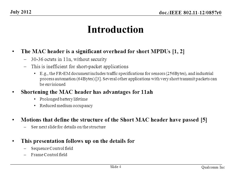 Introduction The MAC header is a significant overhead for short MPDUs [1, 2] 30-36 octets in 11n, without security.